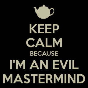 keep-calm-because-i-m-an-evil-mastermind