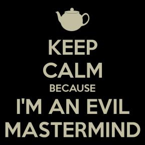 keep-calm-because-i-m-an-evil-mastermind